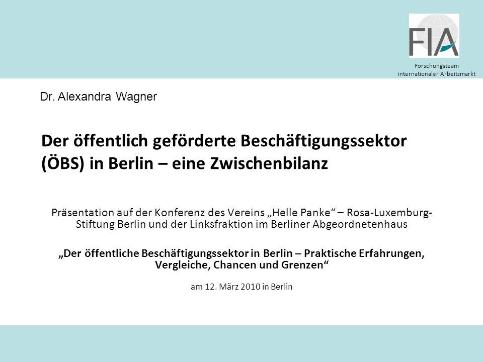 Forschungsteam internationaler Arbeitsmarkt Der öffentlich geförderte Beschäftigungssektor (ÖBS) in Berlin – eine Zwischenbilanz Präsentation auf der