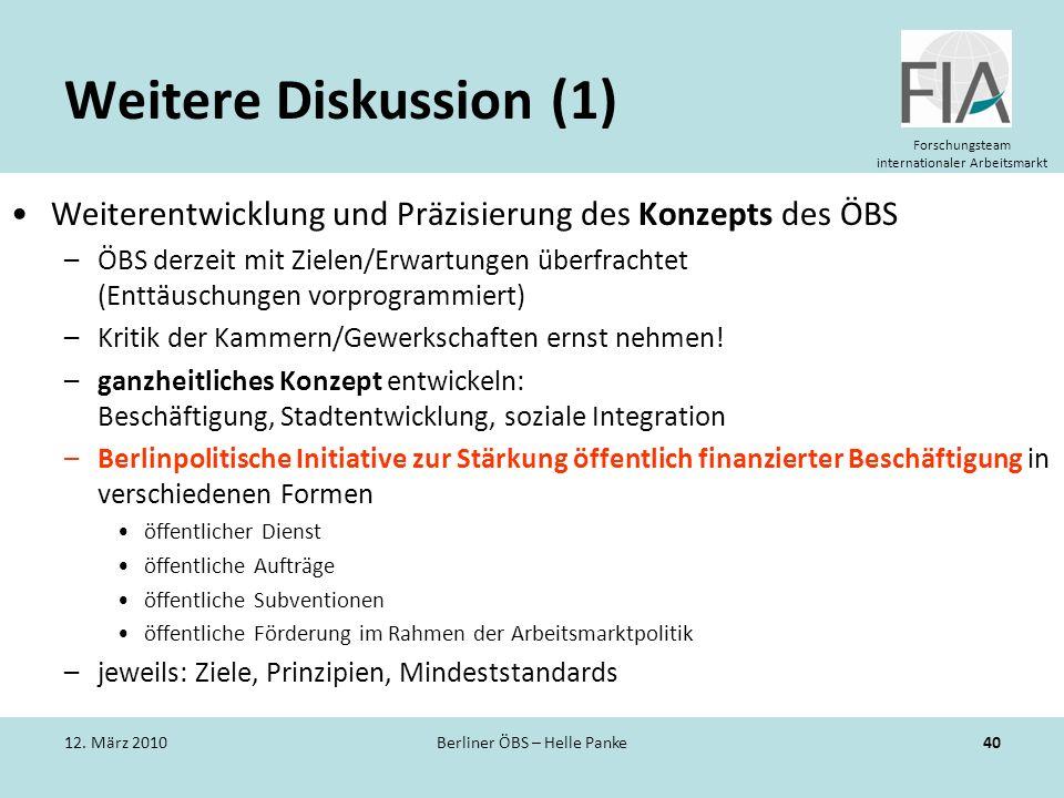 Forschungsteam internationaler Arbeitsmarkt Weitere Diskussion (1) Weiterentwicklung und Präzisierung des Konzepts des ÖBS –ÖBS derzeit mit Zielen/Erw