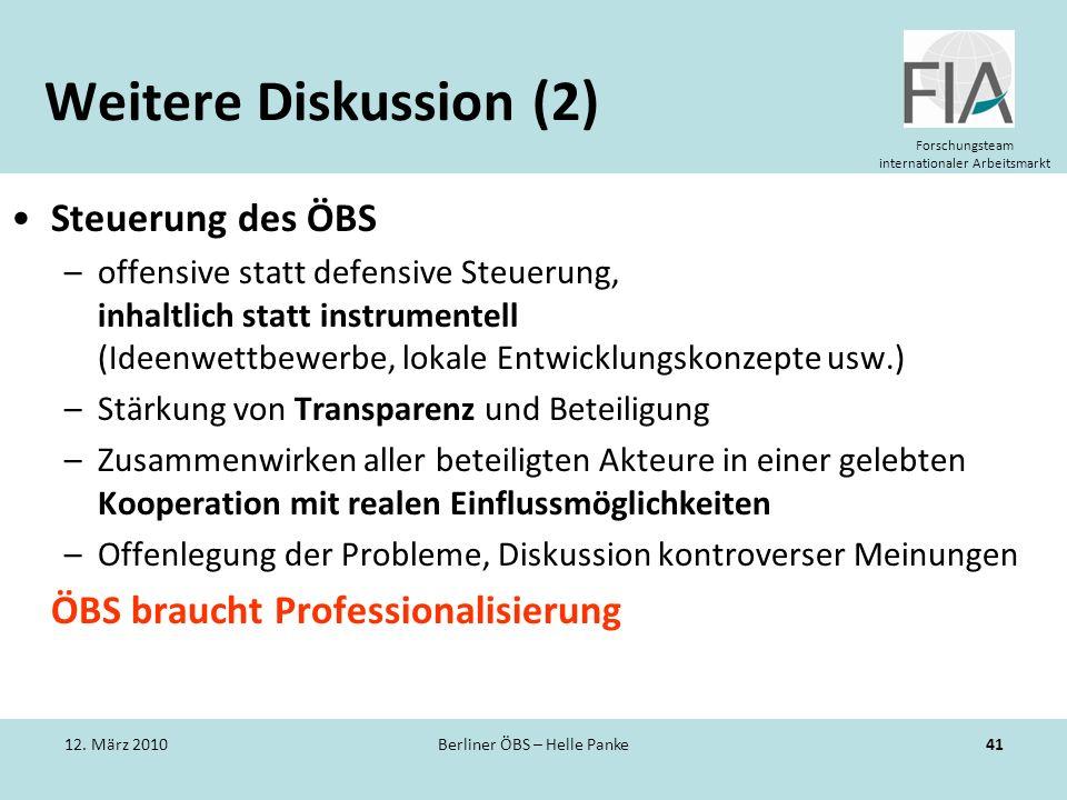 Forschungsteam internationaler Arbeitsmarkt Weitere Diskussion (2) Steuerung des ÖBS –offensive statt defensive Steuerung, inhaltlich statt instrument