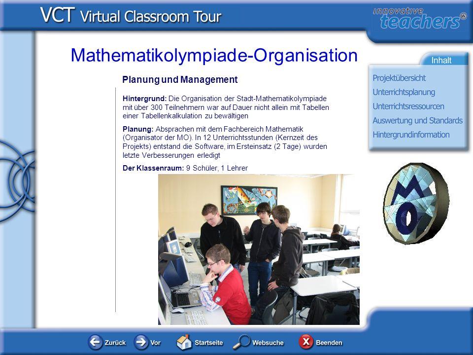 Planung und Management Hintergrund: Die Organisation der Stadt-Mathematikolympiade mit über 300 Teilnehmern war auf Dauer nicht allein mit Tabellen einer Tabellenkalkulation zu bewältigen Planung: Absprachen mit dem Fachbereich Mathematik (Organisator der MO).