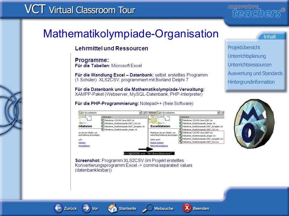 Lehrmittel und Ressourcen Programme: Für die Tabellen: Microsoft Excel Für die Wandlung Excel – Datenbank: selbst erstelltes Programm (1 Schüler): XLS2CSV, programmiert mit Borland Delphi 7 Für die Datenbank und die Mathematikolympiade-Verwaltung: XAMPP-Paket (Webserver, MySQL-Datenbank, PHP-Interpreter) Für die PHP-Programmierung: Notepad++ (freie Software) Screenshot: Programm XLS2CSV (im Projekt erstelltes Konvertierungsprogramm Excel -> comma separated values (datenbanklesbar)) Mathematikolympiade-Organisation