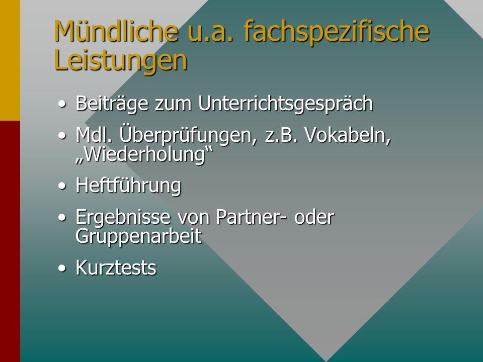 Mündliche u.a. fachspezifische Leistungen Beiträge zum UnterrichtsgesprächBeiträge zum Unterrichtsgespräch Mdl. Überprüfungen, z.B. Vokabeln, Wiederho
