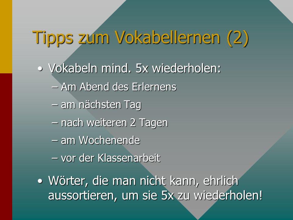 Tipps zum Vokabellernen (2) Vokabeln mind. 5x wiederholen:Vokabeln mind. 5x wiederholen: –Am Abend des Erlernens –am nächsten Tag –nach weiteren 2 Tag