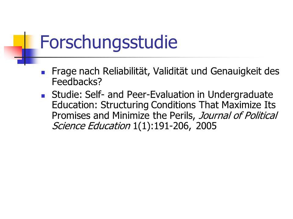 Forschungsstudie Frage nach Reliabilität, Validität und Genauigkeit des Feedbacks? Studie: Self- and Peer-Evaluation in Undergraduate Education: Struc