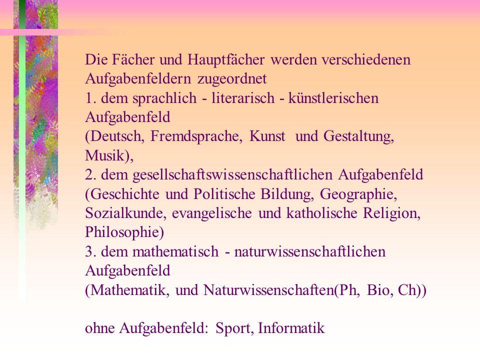Die Fächer und Hauptfächer werden verschiedenen Aufgabenfeldern zugeordnet 1. dem sprachlich - literarisch - künstlerischen Aufgabenfeld (Deutsch, Fre