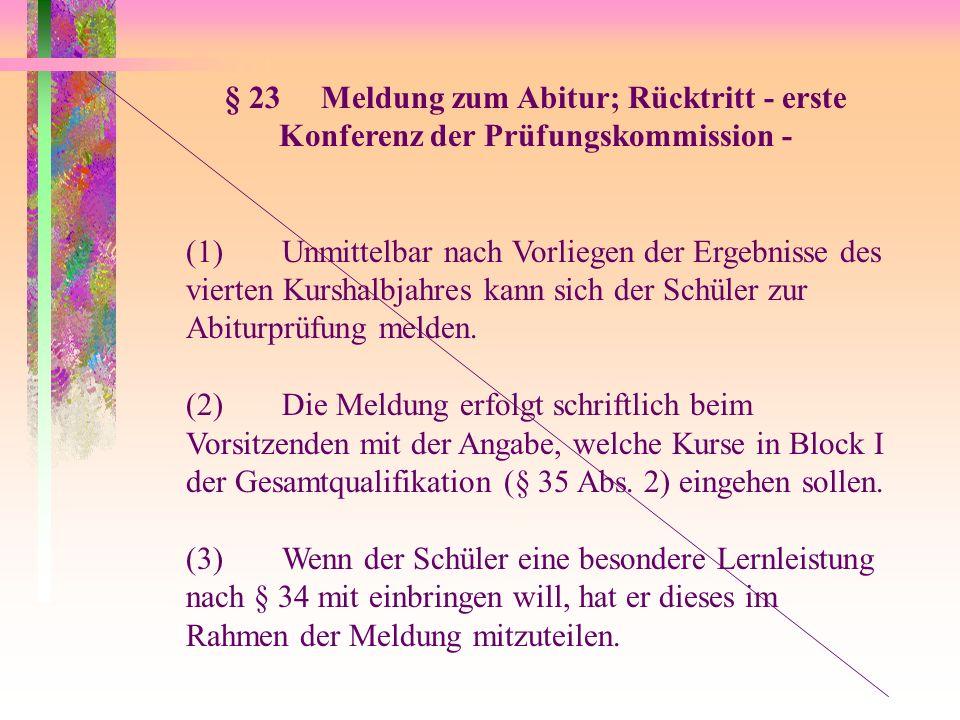 § 23Meldung zum Abitur; Rücktritt - erste Konferenz der Prüfungskommission - (1)Unmittelbar nach Vorliegen der Ergebnisse des vierten Kurshalbjahres k