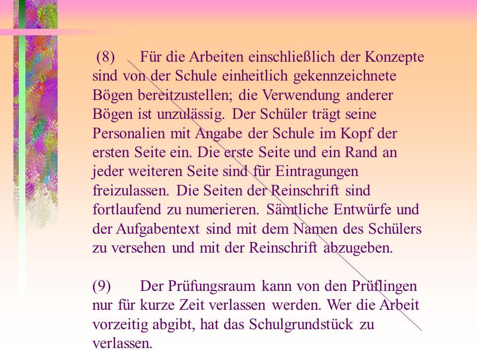 (8)Für die Arbeiten einschließlich der Konzepte sind von der Schule einheitlich gekennzeichnete Bögen bereitzustellen; die Verwendung anderer Bögen is