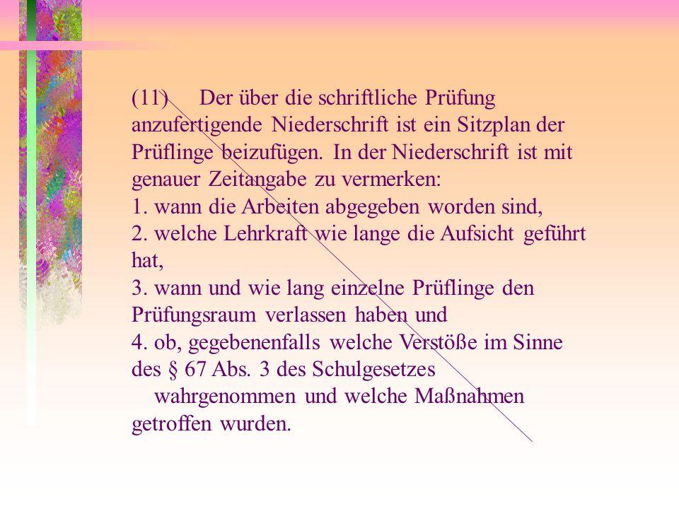 (11)Der über die schriftliche Prüfung anzufertigende Niederschrift ist ein Sitzplan der Prüflinge beizufügen. In der Niederschrift ist mit genauer Zei
