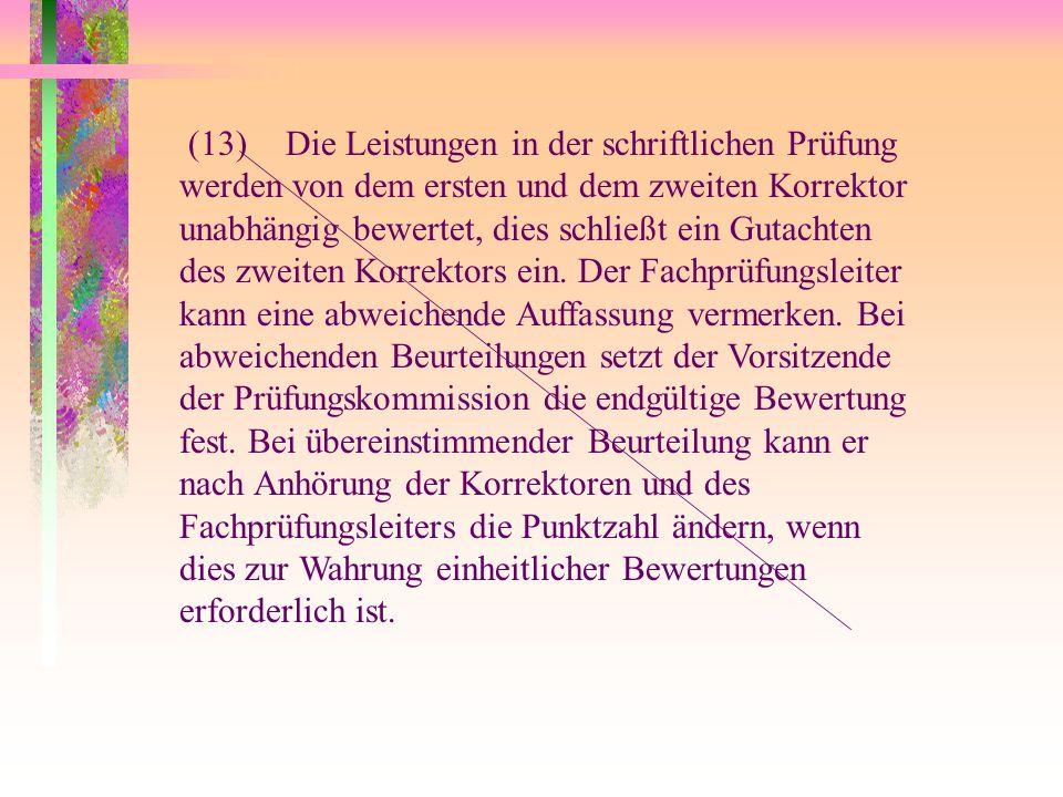(13)Die Leistungen in der schriftlichen Prüfung werden von dem ersten und dem zweiten Korrektor unabhängig bewertet, dies schließt ein Gutachten des z