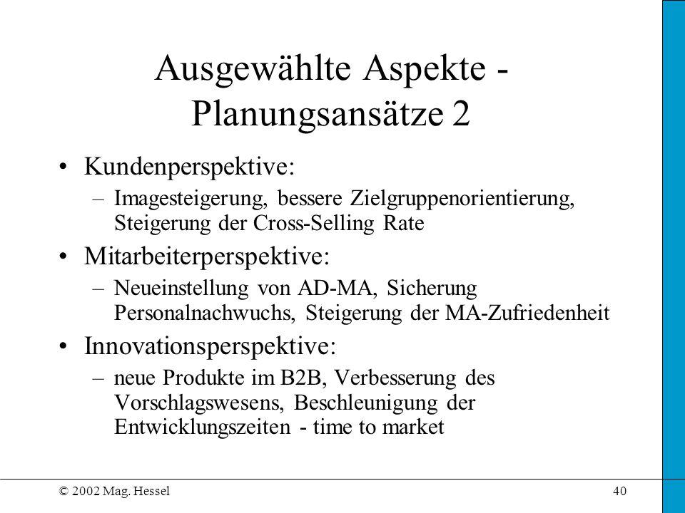 © 2002 Mag. Hessel40 Kundenperspektive: –Imagesteigerung, bessere Zielgruppenorientierung, Steigerung der Cross-Selling Rate Mitarbeiterperspektive: –