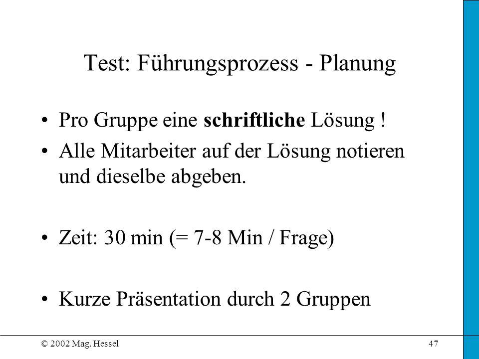 © 2002 Mag. Hessel47 Test: Führungsprozess - Planung Pro Gruppe eine schriftliche Lösung ! Alle Mitarbeiter auf der Lösung notieren und dieselbe abgeb