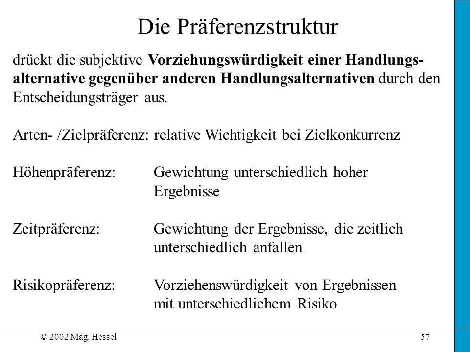 © 2002 Mag. Hessel57 drückt die subjektive Vorziehungswürdigkeit einer Handlungs- alternative gegenüber anderen Handlungsalternativen durch den Entsch
