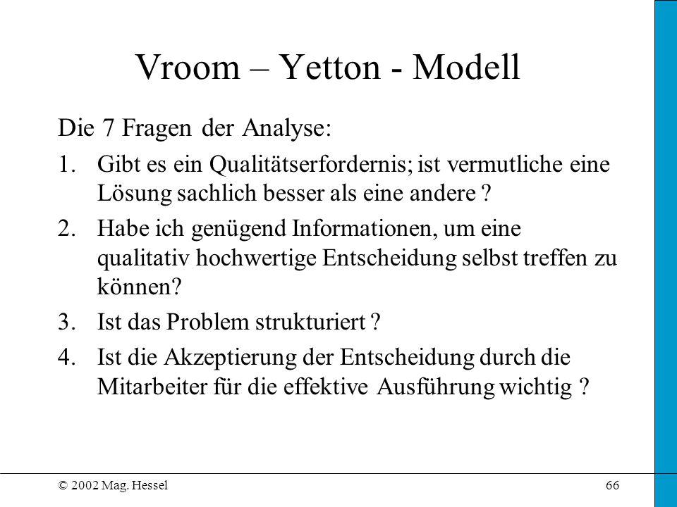 © 2002 Mag. Hessel66 Vroom – Yetton - Modell Die 7 Fragen der Analyse: 1.Gibt es ein Qualitätserfordernis; ist vermutliche eine Lösung sachlich besser