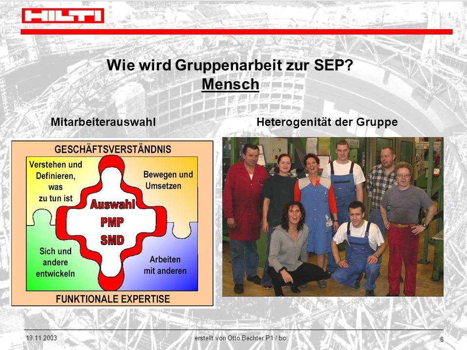 erstellt von Otto Bechter P1 / bo 19.11.2003 8 Wie wird Gruppenarbeit zur SEP? Mensch Heterogenität der GruppeMitarbeiterauswahl