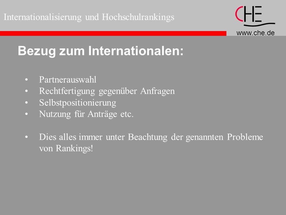 www.che.de Internationalisierung und Hochschulrankings Bezug zum Internationalen: Partnerauswahl Rechtfertigung gegenüber Anfragen Selbstpositionierun