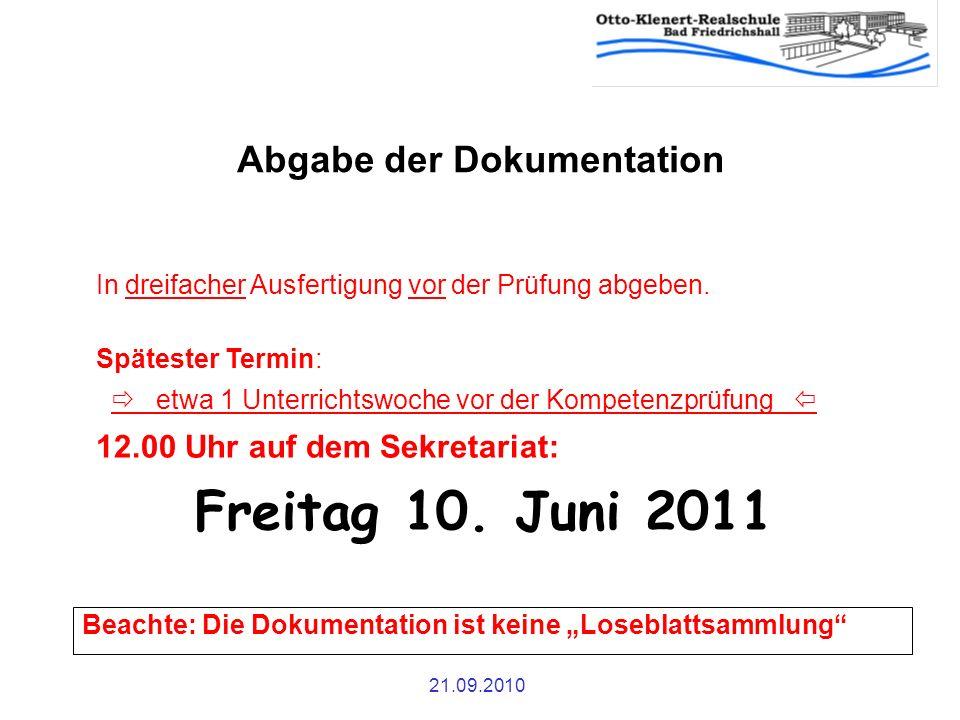 21.09.2010 Abgabe der Dokumentation Beachte: Die Dokumentation ist keine Loseblattsammlung In dreifacher Ausfertigung vor der Prüfung abgeben. Spätest