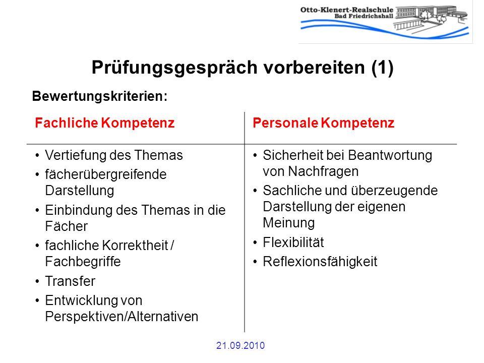 21.09.2010 Prüfungsgespräch vorbereiten (1) Fachliche KompetenzPersonale Kompetenz Vertiefung des Themas fächerübergreifende Darstellung Einbindung de