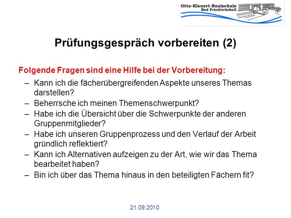 21.09.2010 Prüfungsgespräch vorbereiten (2) Folgende Fragen sind eine Hilfe bei der Vorbereitung: –Kann ich die fächerübergreifenden Aspekte unseres T