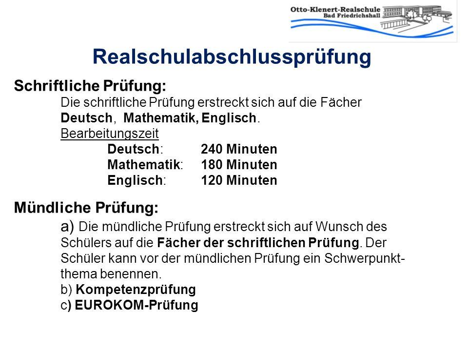Realschulabschlussprüfung Schriftliche Prüfung: Die schriftliche Prüfung erstreckt sich auf die Fächer Deutsch, Mathematik, Englisch. Bearbeitungszeit