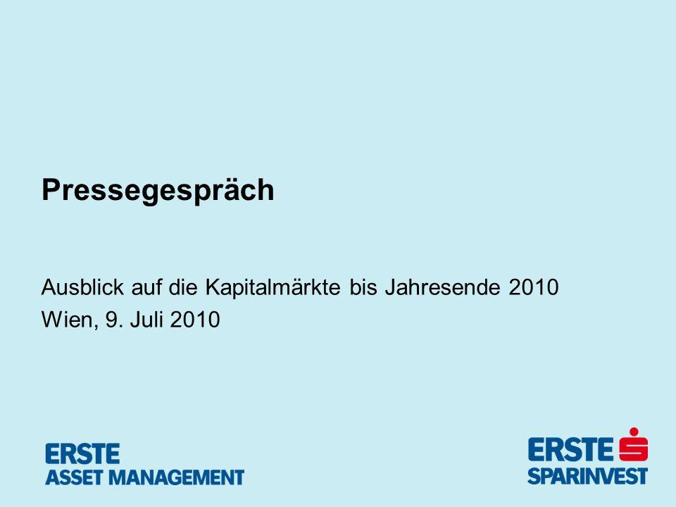 Pressegespräch Ausblick auf die Kapitalmärkte bis Jahresende 2010 Wien, 9. Juli 2010