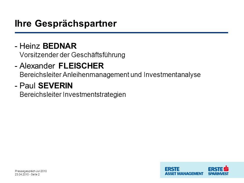 Pressegespräch Juli 2010 23.04.2010 - Seite 2 Ihre Gesprächspartner -Heinz BEDNAR Vorsitzender der Geschäftsführung -Alexander FLEISCHER Bereichsleite