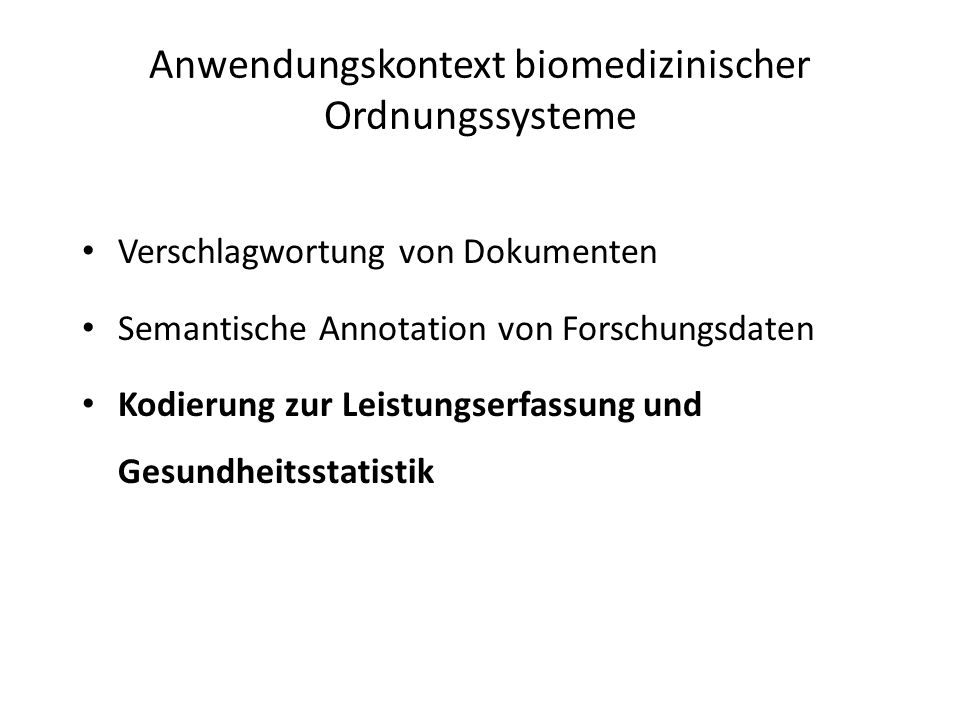 Verschlagwortung von Dokumenten Semantische Annotation von Forschungsdaten Kodierung zur Leistungserfassung und Gesundheitsstatistik Anwendungskontext biomedizinischer Ordnungssysteme