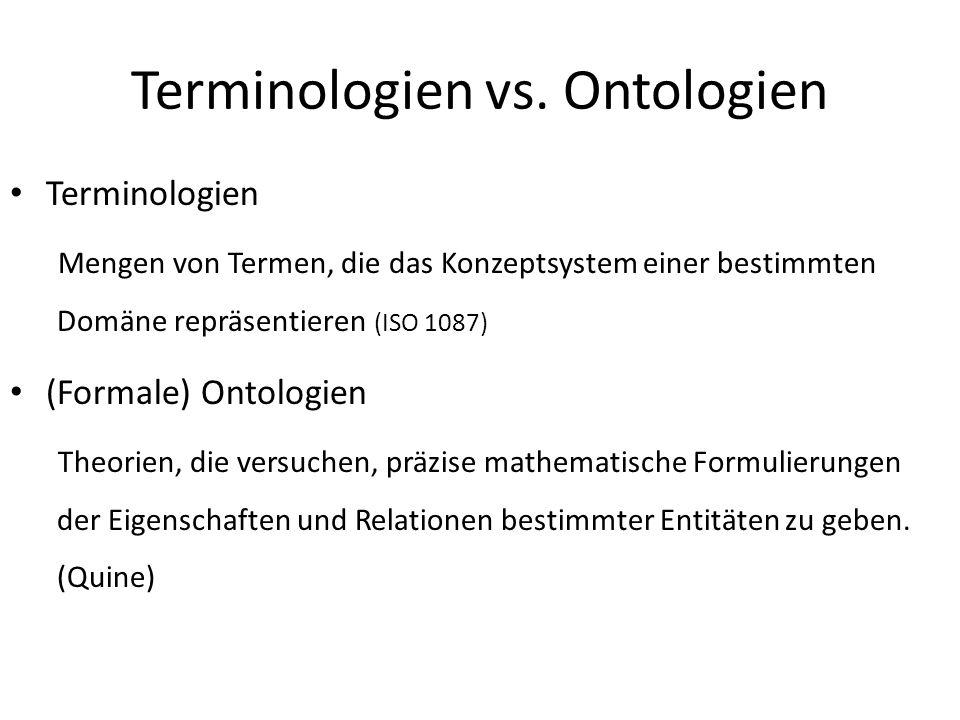 Terminologien vs. Ontologien Terminologien Mengen von Termen, die das Konzeptsystem einer bestimmten Domäne repräsentieren (ISO 1087) (Formale) Ontolo
