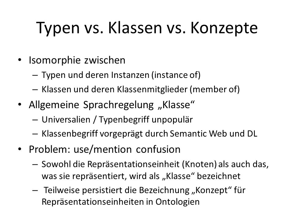 Typen vs. Klassen vs. Konzepte Isomorphie zwischen – Typen und deren Instanzen (instance of) – Klassen und deren Klassenmitglieder (member of) Allgeme