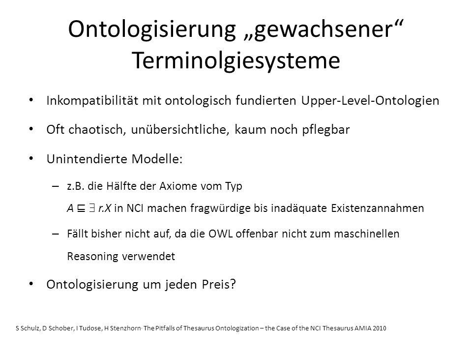 Ontologisierung gewachsener Terminolgiesysteme Inkompatibilität mit ontologisch fundierten Upper-Level-Ontologien Oft chaotisch, unübersichtliche, kaum noch pflegbar Unintendierte Modelle: – z.B.