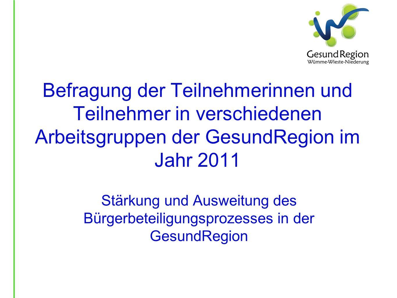 Befragung der Teilnehmerinnen und Teilnehmer in verschiedenen Arbeitsgruppen der GesundRegion im Jahr 2011 Stärkung und Ausweitung des Bürgerbeteiligu