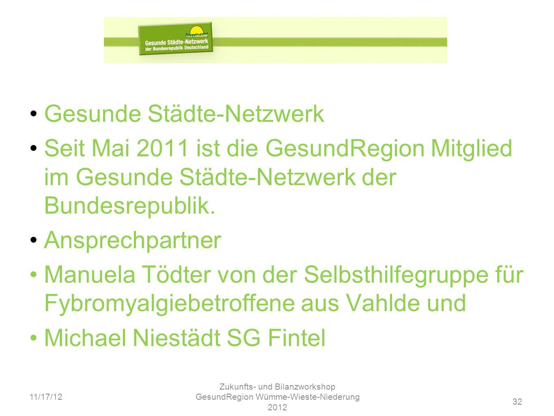 32 11/17/12 Zukunfts- und Bilanzworkshop GesundRegion Wümme-Wieste-Niederung 2012 Gesunde Städte-Netzwerk Seit Mai 2011 ist die GesundRegion Mitglied