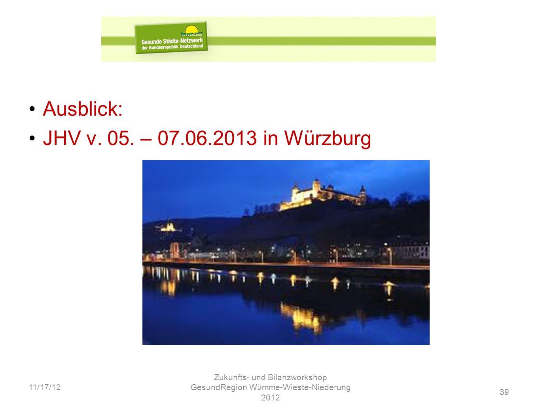 39 11/17/12 Zukunfts- und Bilanzworkshop GesundRegion Wümme-Wieste-Niederung 2012 Ausblick: JHV v. 05. – 07.06.2013 in Würzburg