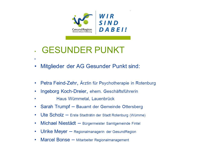 GESUNDER PUNKT Mitglieder der AG Gesunder Punkt sind: Petra Feind-Zehr, Ärztin für Psychotherapie in Rotenburg Ingeborg Koch-Dreier, ehem. Geschäftsfü