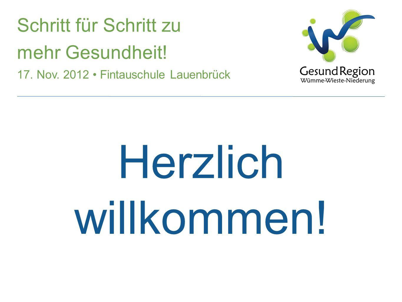 Herzlich willkommen! Schritt für Schritt zu mehr Gesundheit! 17. Nov. 2012 Fintauschule Lauenbrück