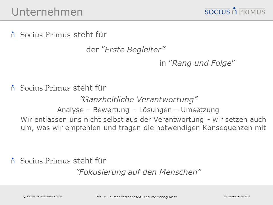 © SOCIUS PRIMUS GmbH - 2006 25. November 2006- 4 hfbRM - human factor based Resource Management 4 Unternehmen Socius Primus steht für der Erste Beglei