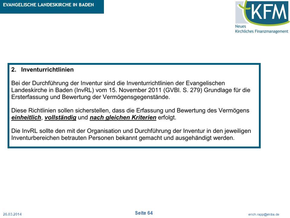 Rubrik / Übergeordnetes Thema Projekt Erweiterte Betriebskameralistik Seite 64 erich.rapp@ekiba.de Rubrik / Übergeordnetes Thema EVANGELISCHE LANDESKIRCHE IN BADEN Seite 64 erich.rapp@ekiba.de 26.03.2014