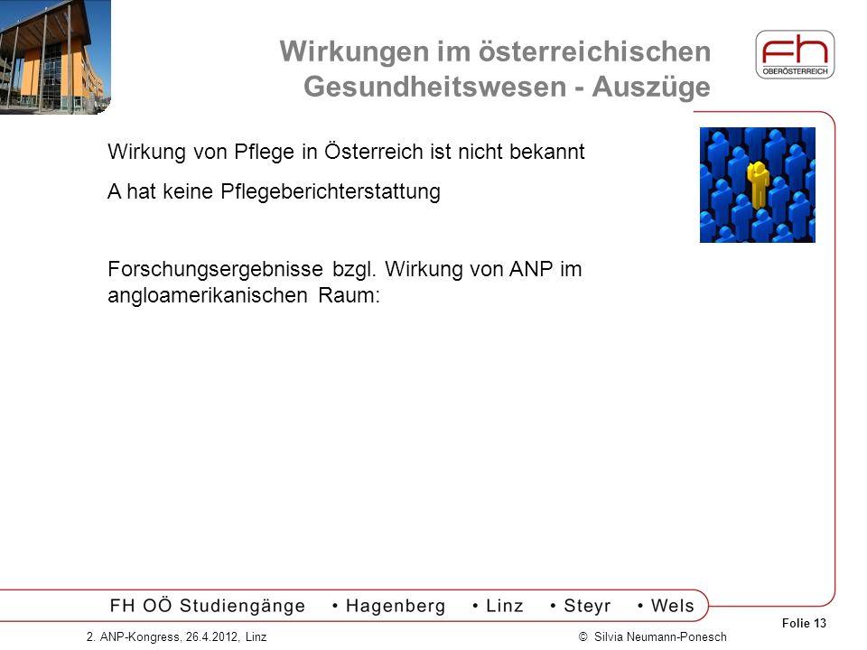 Folie 13 © Silvia Neumann-Ponesch2. ANP-Kongress, 26.4.2012, Linz Wirkungen im österreichischen Gesundheitswesen - Auszüge Wirkung von Pflege in Öster