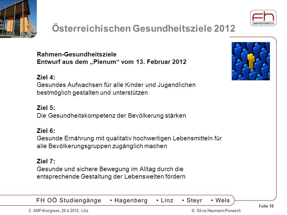 Folie 18 © Silvia Neumann-Ponesch2. ANP-Kongress, 26.4.2012, Linz Österreichischen Gesundheitsziele 2012 Rahmen-Gesundheitsziele Entwurf aus dem Plenu
