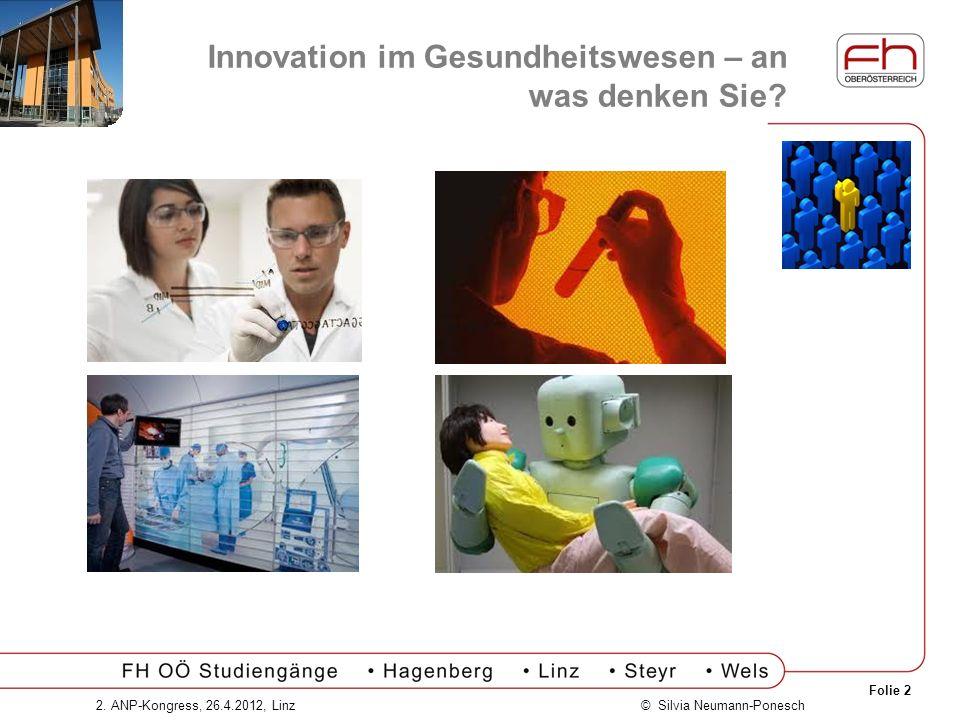 Folie 2 © Silvia Neumann-Ponesch2. ANP-Kongress, 26.4.2012, Linz Innovation im Gesundheitswesen – an was denken Sie?