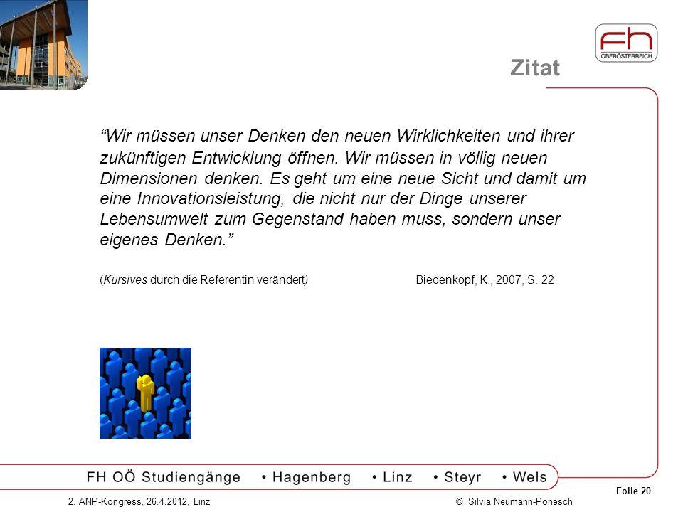 Folie 20 © Silvia Neumann-Ponesch2. ANP-Kongress, 26.4.2012, Linz Zitat Wir müssen unser Denken den neuen Wirklichkeiten und ihrer zukünftigen Entwick
