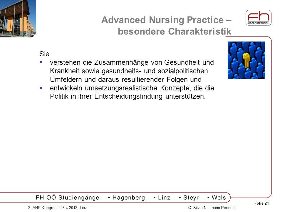 Folie 24 © Silvia Neumann-Ponesch2. ANP-Kongress, 26.4.2012, Linz Advanced Nursing Practice – besondere Charakteristik Sie verstehen die Zusammenhänge