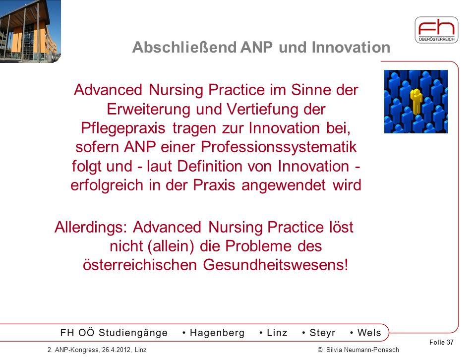 Folie 37 © Silvia Neumann-Ponesch2. ANP-Kongress, 26.4.2012, Linz Abschließend ANP und Innovation Advanced Nursing Practice im Sinne der Erweiterung u