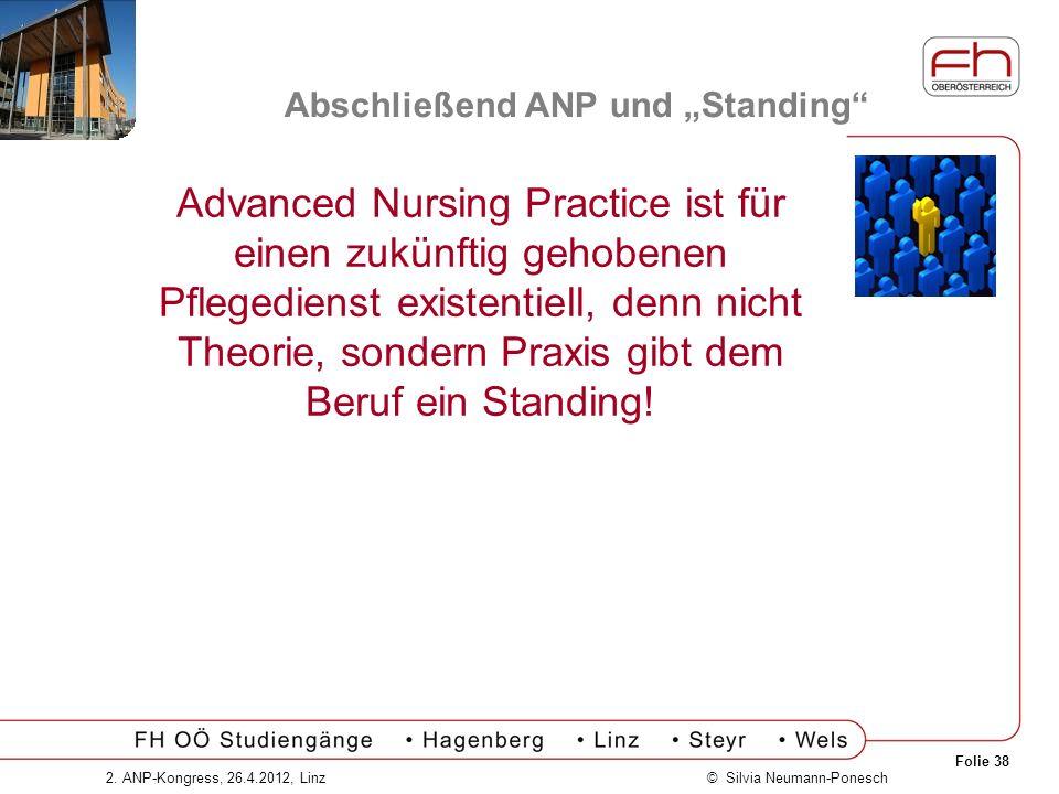 Folie 38 © Silvia Neumann-Ponesch2. ANP-Kongress, 26.4.2012, Linz Abschließend ANP und Standing Advanced Nursing Practice ist für einen zukünftig geho