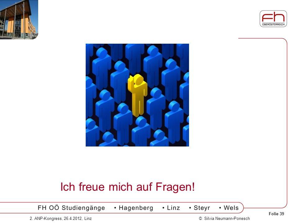 Folie 39 © Silvia Neumann-Ponesch2. ANP-Kongress, 26.4.2012, Linz Ich freue mich auf Fragen!