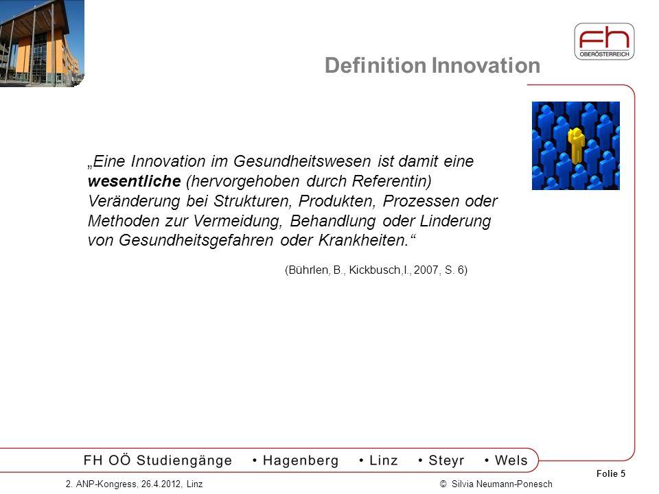 Folie 5 © Silvia Neumann-Ponesch2. ANP-Kongress, 26.4.2012, Linz Definition Innovation Eine Innovation im Gesundheitswesen ist damit eine wesentliche