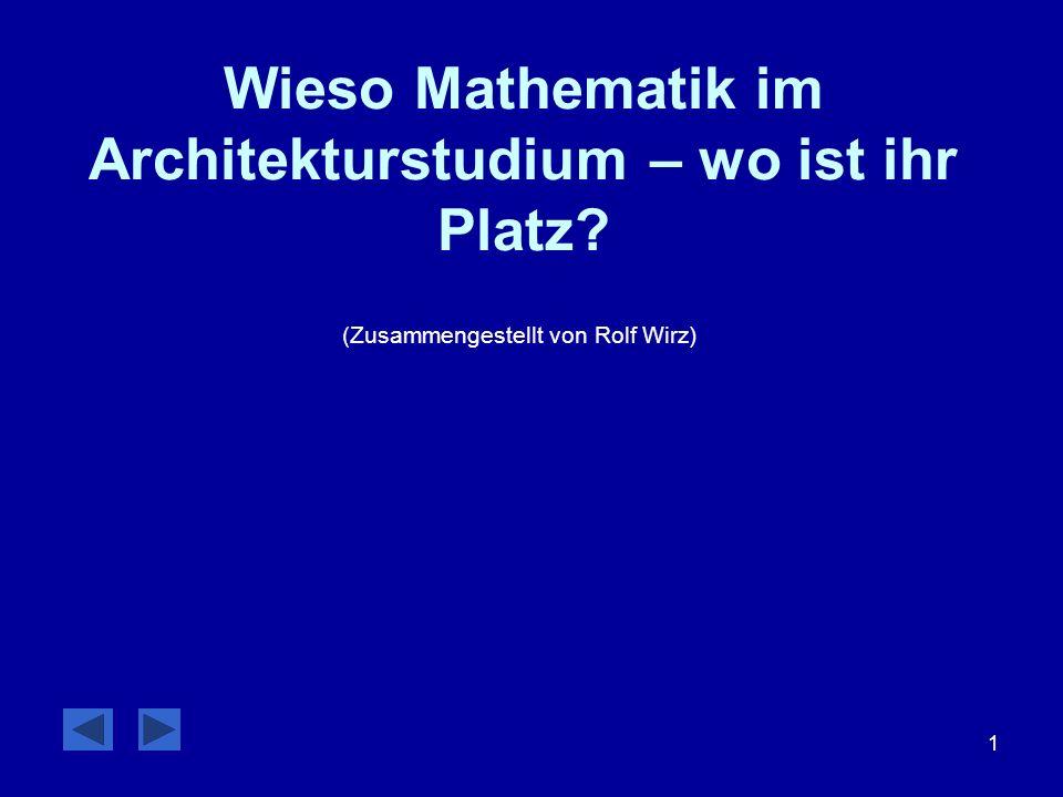 1 Wieso Mathematik im Architekturstudium – wo ist ihr Platz (Zusammengestellt von Rolf Wirz)