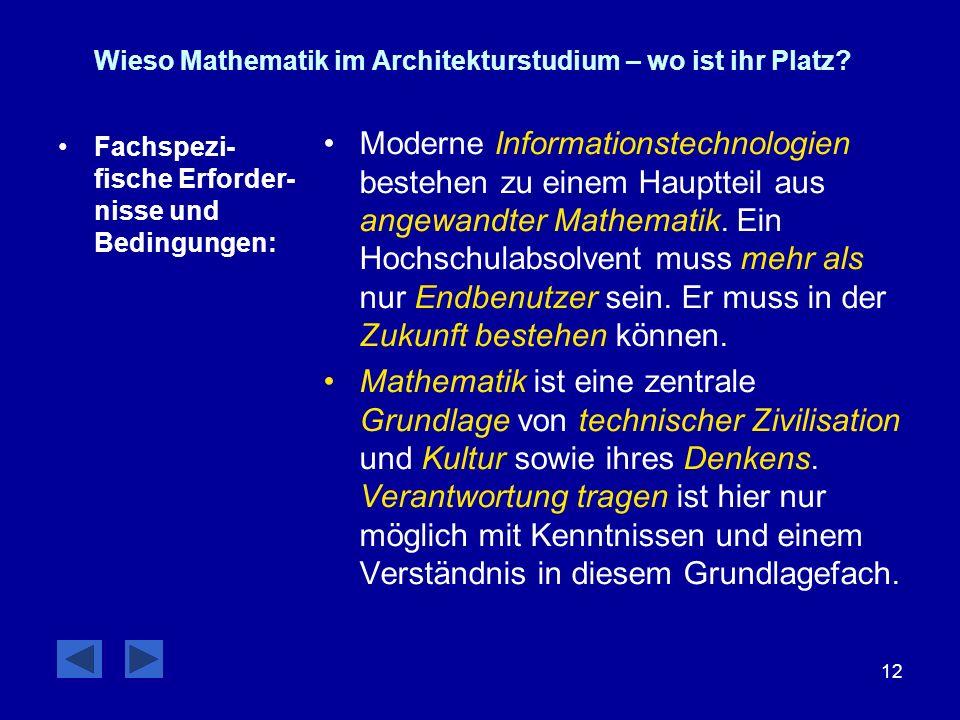 12 Wieso Mathematik im Architekturstudium – wo ist ihr Platz? Fachspezi- fische Erforder- nisse und Bedingungen: Moderne Informationstechnologien best