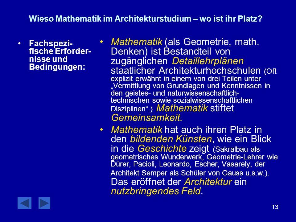 13 Wieso Mathematik im Architekturstudium – wo ist ihr Platz? Fachspezi- fische Erforder- nisse und Bedingungen: Mathematik (als Geometrie, math. Denk