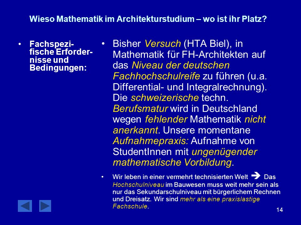 14 Wieso Mathematik im Architekturstudium – wo ist ihr Platz? Fachspezi- fische Erforder- nisse und Bedingungen: Bisher Versuch (HTA Biel), in Mathema