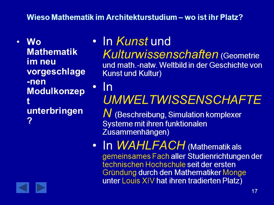 17 Wieso Mathematik im Architekturstudium – wo ist ihr Platz? Wo Mathematik im neu vorgeschlage -nen Modulkonzep t unterbringen ? In Kunst und Kulturw